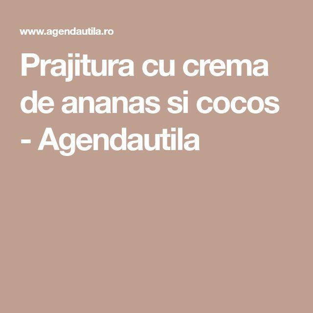 Prajitura cu crema de ananas si cocos - Agendautila
