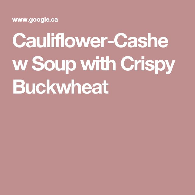 Cauliflower-Cashew Soup with Crispy Buckwheat