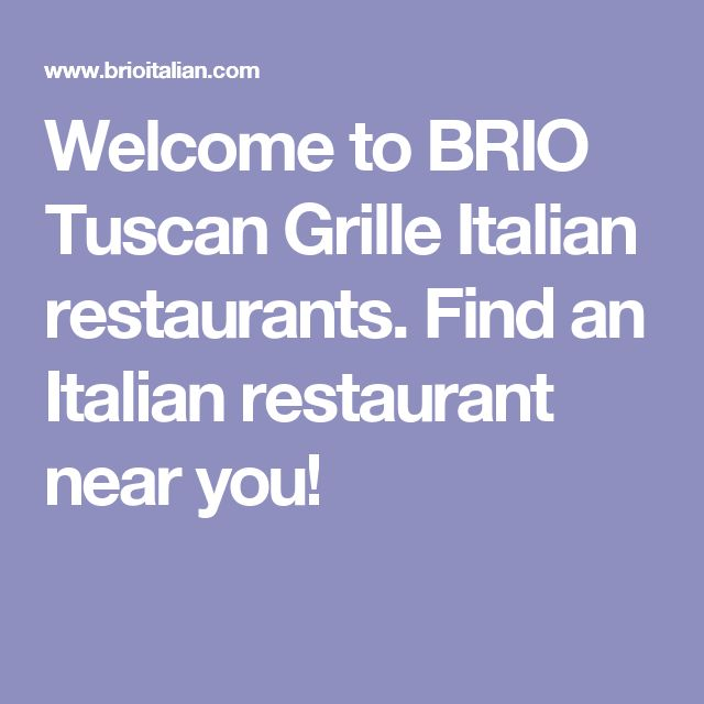 Welcome to BRIO Tuscan Grille Italian restaurants. Find an Italian restaurant near you!