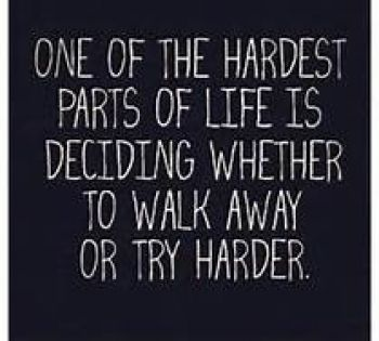 """Walk Away or Try Harder.. for more Thought of the Day articles log onto www.sallycares.com Don't forget to """"Like"""" us on Facebook!"""