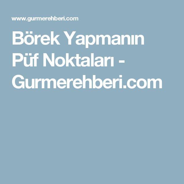 Börek Yapmanın Püf Noktaları - Gurmerehberi.com