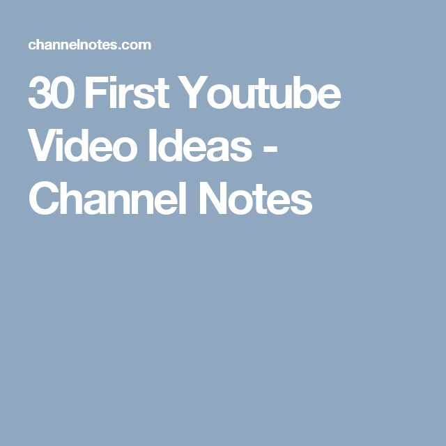 30 First Youtube Video Ideas - Channel Notes