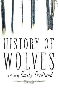 History of Wolves by Emily Fridlund Fourteen-year-old Linda lives with her parents in the beautiful, austere woods of northern Minnesota, where their nearly abandoned commune stands as a last vestige of a lost counter-culture world.