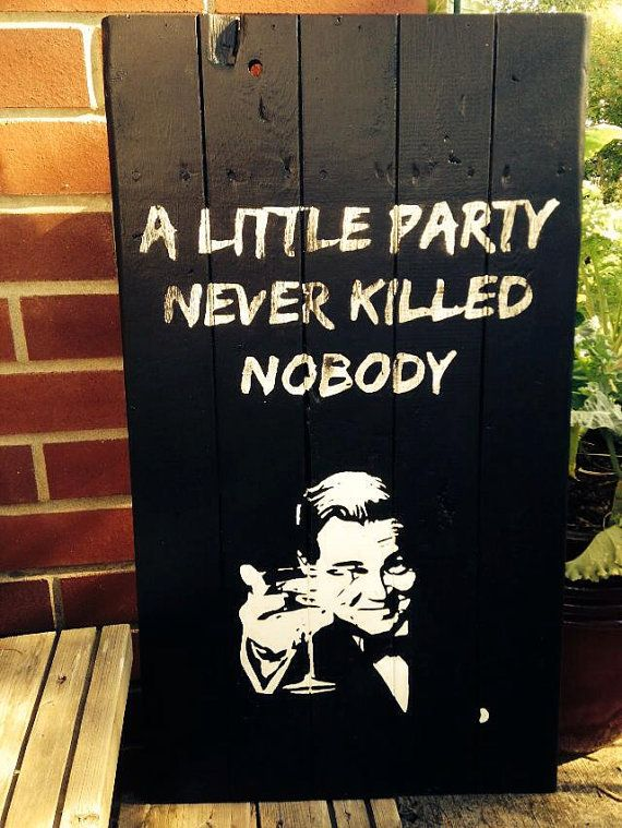 "Gatsby Party (Leonardo DiCaprio Portrait as Great Gatsby with ""A Little Party Never Killed Nobody"" as Reclaimed Pallet Wood Sign Painting)"
