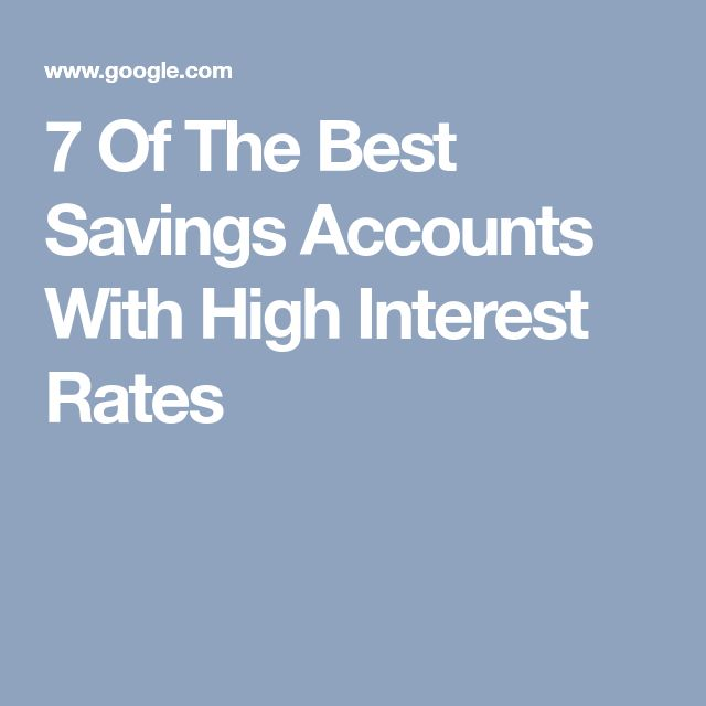 7 Of The Best Savings Accounts With High Interest Rates