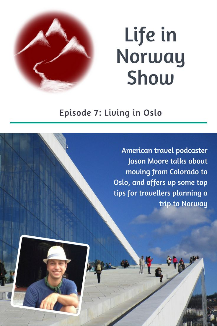 Life in Norway Show Episode 7: Living in Oslo with travel podcaster Jason Moore