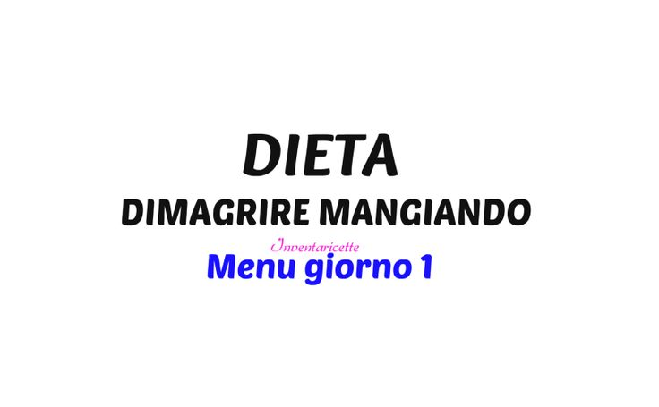 MENU+DIETA+DIMAGRIRE+MANGIANDO+giorno+1