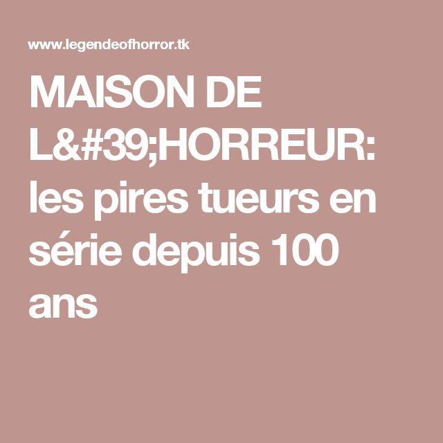 MAISON DE L'HORREUR: les pires tueurs en série depuis 100 ans