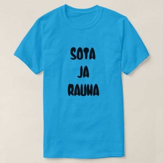 A blue t-shirt with a text in Finnish: Sota ja rauha that can be translate to: War and Peace. Get this t-shirt that will give you a unique and different look.You can customize this t-shirt to give it you own unique look.