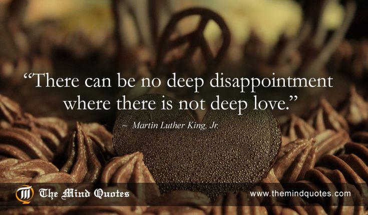 """themindquotes.com : Martin Luther King, Jr. Quotes on Love and Wisdom""""There can be no deep disappointment where there is not deep love."""" ~ Martin Luther King, Jr."""
