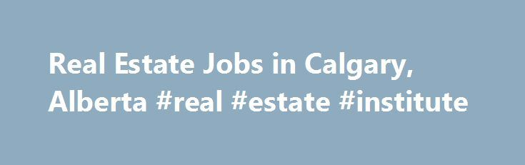 Real Estate Jobs in Calgary, Alberta #real #estate #institute http://realestate.remmont.com/real-estate-jobs-in-calgary-alberta-real-estate-institute/  #real estate calgary # Real Estate Jobs in Calgary, Alberta Project Manager, Real Estate Development DESIGN GROUP STAFFING INC. Email Me Jobs Like TheseThe post Real Estate Jobs in Calgary, Alberta #real #estate #institute appeared first on Real Estate.