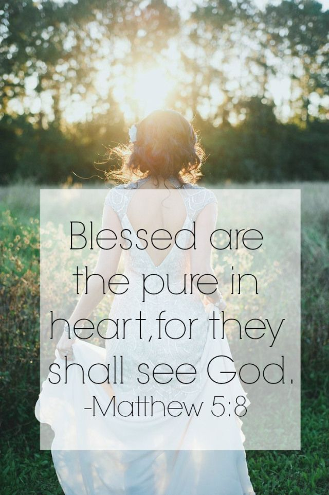 [Jesus said]  God blesses those whose hearts are pure, for they will see God. - Matthew 5:8 (NLT Bible)