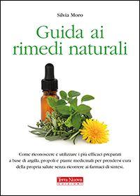 Guida ai rimedi naturali - Silvia Moro