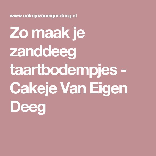 Zo maak je zanddeeg taartbodempjes - Cakeje Van Eigen Deeg