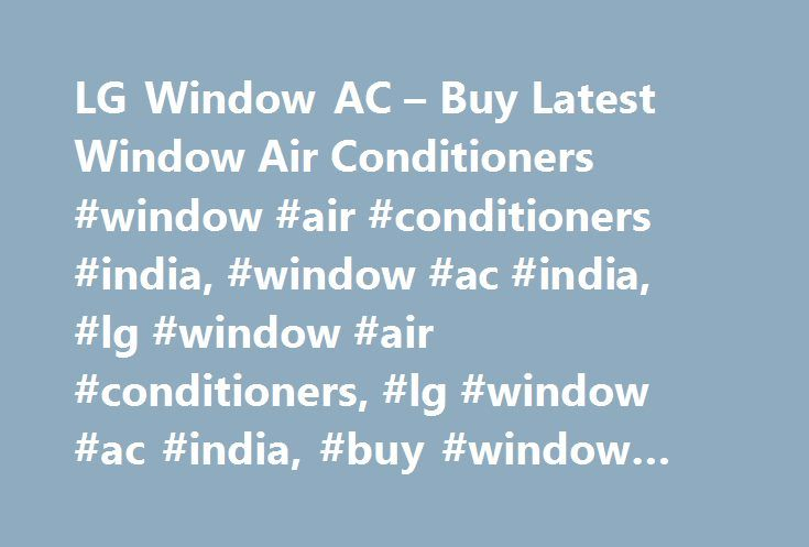 LG Window AC – Buy Latest Window Air Conditioners #window #air #conditioners #india, #window #ac #india, #lg #window #air #conditioners, #lg #window #ac #india, #buy #window #ac #india http://houston.remmont.com/lg-window-ac-buy-latest-window-air-conditioners-window-air-conditioners-india-window-ac-india-lg-window-air-conditioners-lg-window-ac-india-buy-window-ac-india/  To properly experience our LG.com website, you will need to use an alternate browser or upgrade to a newer version of…