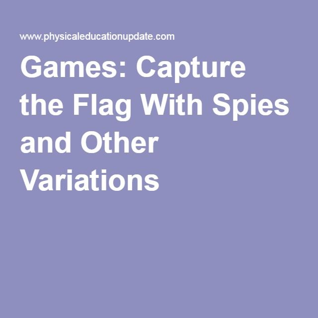 Games: Capture the Flag With Spies and Other Variations