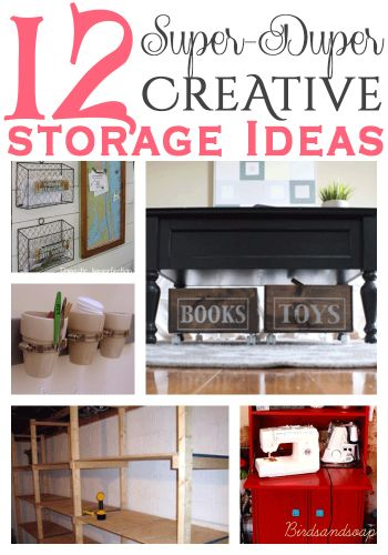 12 Super Duper Creative Storage Ideas that get you out of that rut and help with your storage needs...in a super duper creative way!