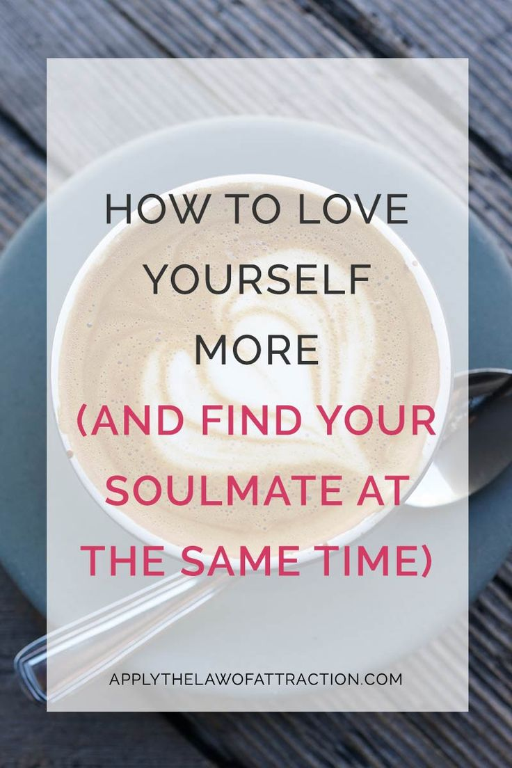 how to love yourself more, find soulmate, law of attraction love