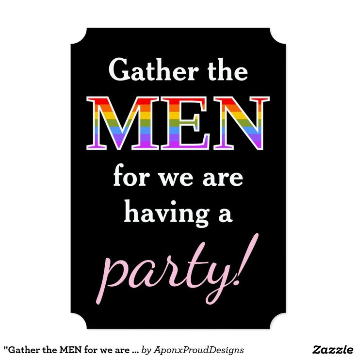 """Gather the MEN for we are having a party!"""