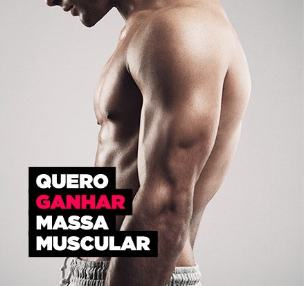 Quero ganhar massa muscular