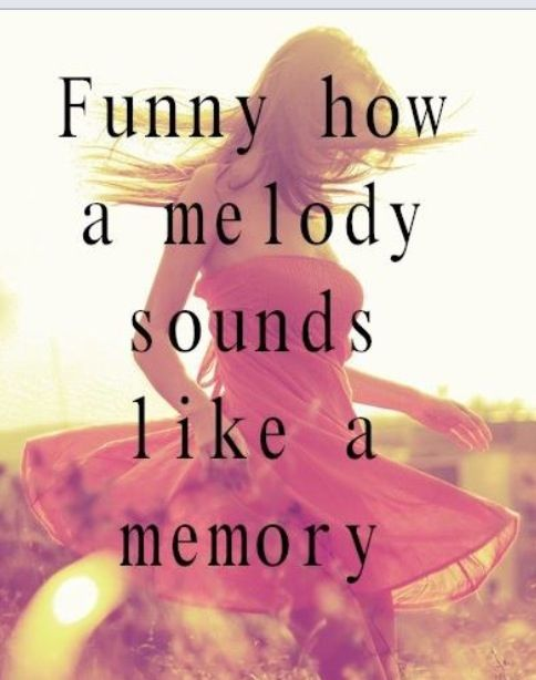 funny how a melody sounds like a memory | Quotes and Inspiration | Pinterest | Wisdom, Truths and Thoughts