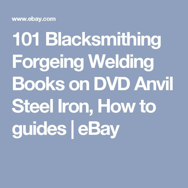 101 Blacksmithing Forgeing Welding Books on DVD Anvil Steel Iron, How to guides | eBay