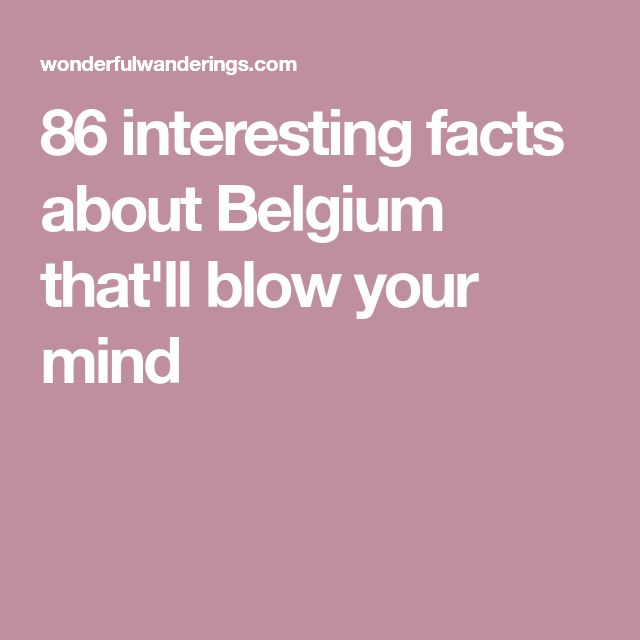 86 interesting facts about Belgium that'll blow your mind