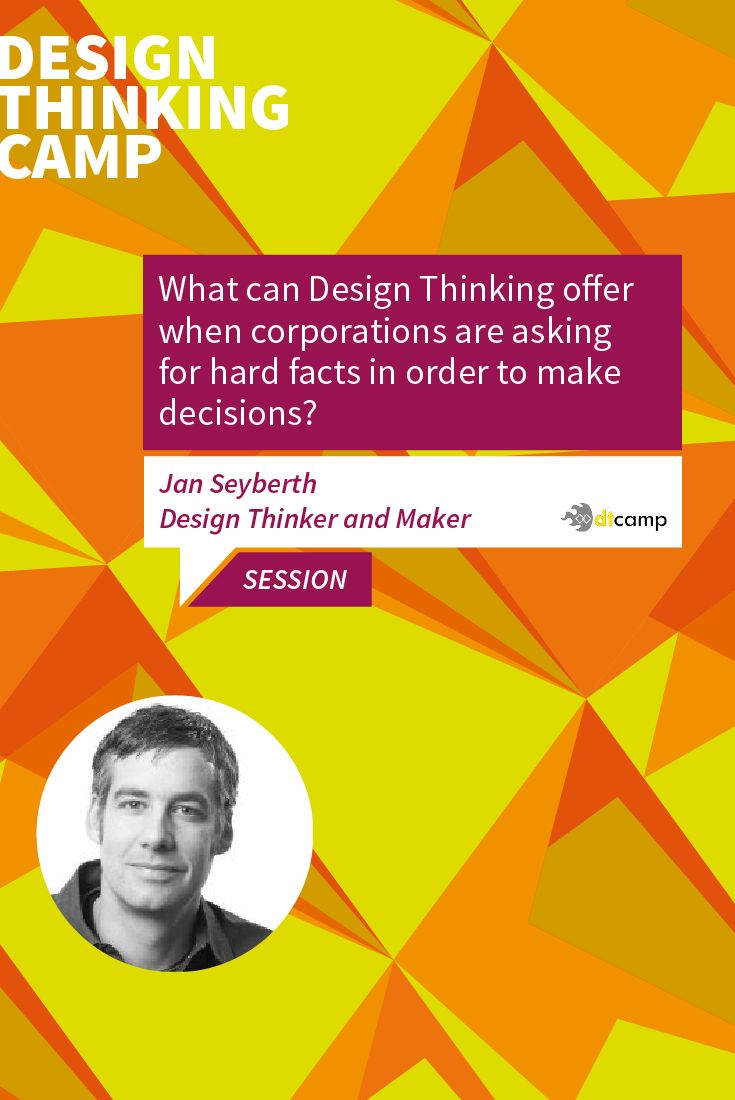 What can Design Thinking offer when corporations are asking for hard facts in order to make decisions? Jan Seyberth, Design Thinker and Kaker