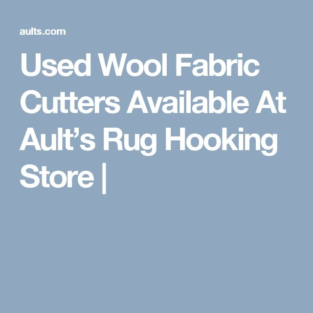 Used Wool Fabric Cutters Available At Ault's Rug Hooking Store  