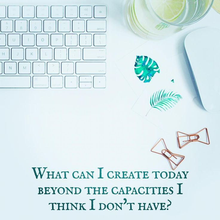 """""""What creative capacities am I capable of that I don't know I am capable of?"""""""