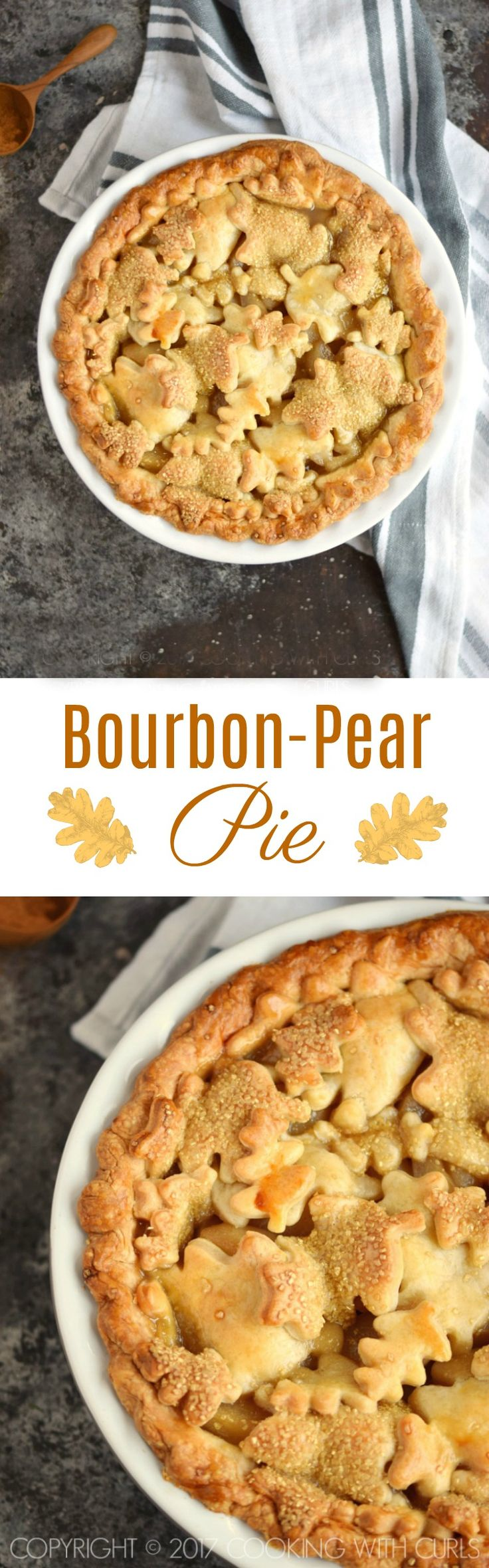 This Bourbon-Pear Pie is sure to impress your friends and family with it's glistening leaf cut-out crust, tender pears, and spiced filling! COPYRIGHT © 2017 COOKING WITH CURLS