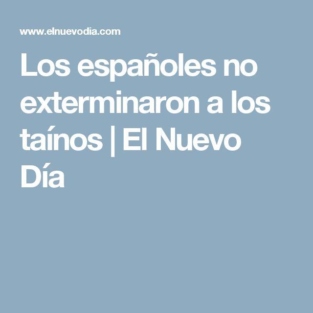 Los españoles no exterminaron a los taínos | El Nuevo Día