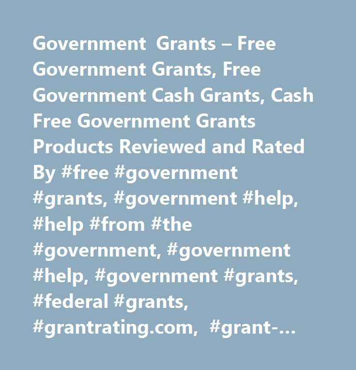Government Grants – Free Government Grants, Free Government Cash Grants, Cash Free Government Grants Products Reviewed and Rated By #free #government #grants, #government #help, #help #from #the #government, #government #help, #government #grants, #federal #grants, #grantrating.com, #grant-rating.com, #grant #rating, #grant #reviews, #grant #review, #free #grant #money, #business #grants, #government #loans, #small #business #grants…