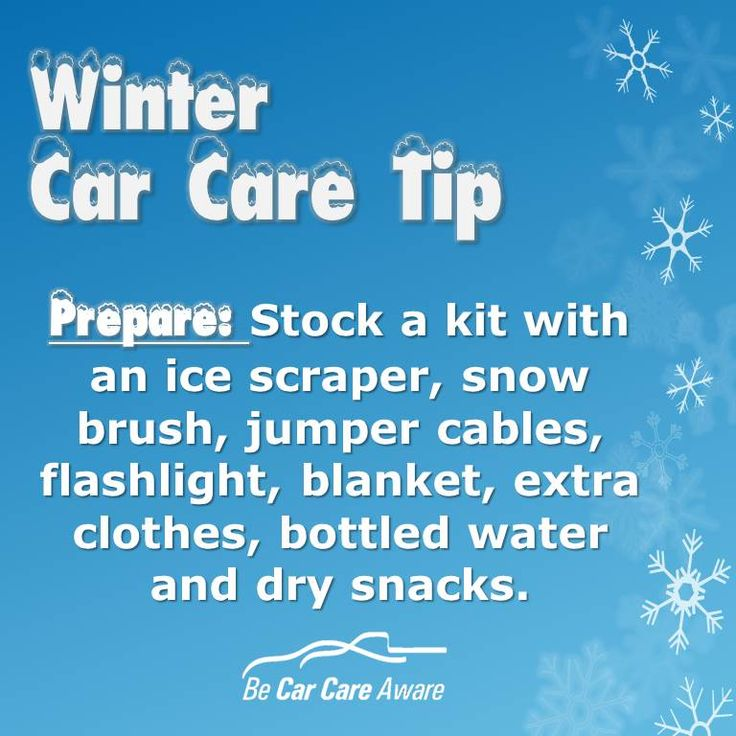 Winter Car Care Tip Prepare If you'll be seeing snow, don