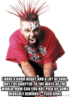 TechN9ne -  I have a good heart and a lot of soul, but I've adapted to the ways of the world. How can you not pick up some worldly demons? - Tech N9ne