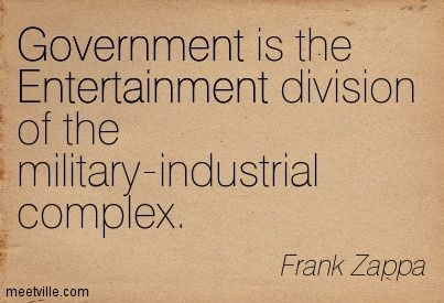 Image result for politics military industrial complex quote frank zappa