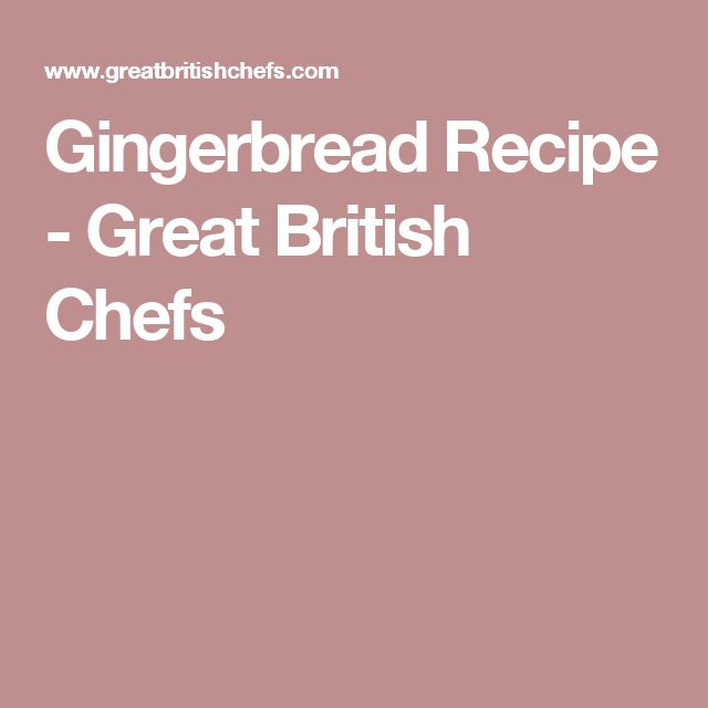 Gingerbread Recipe - Great British Chefs