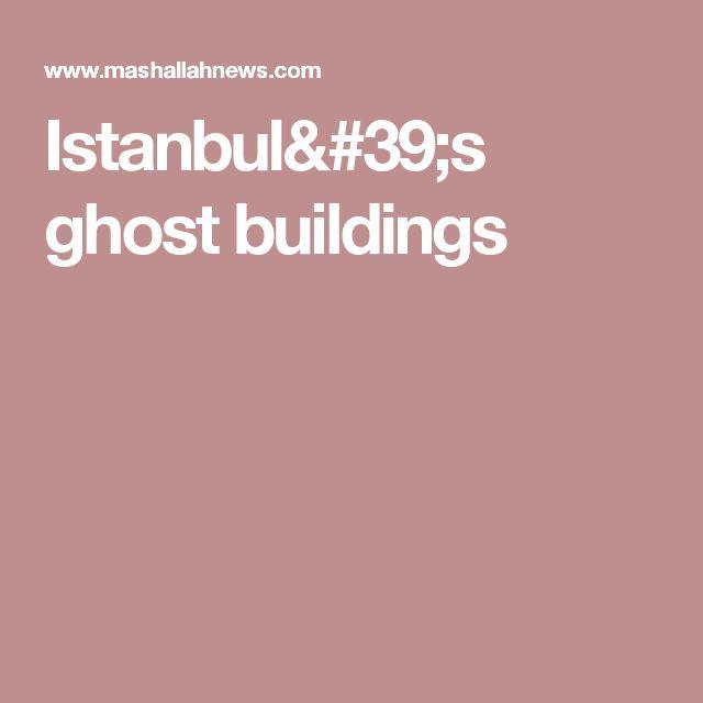 Istanbul's ghost buildings