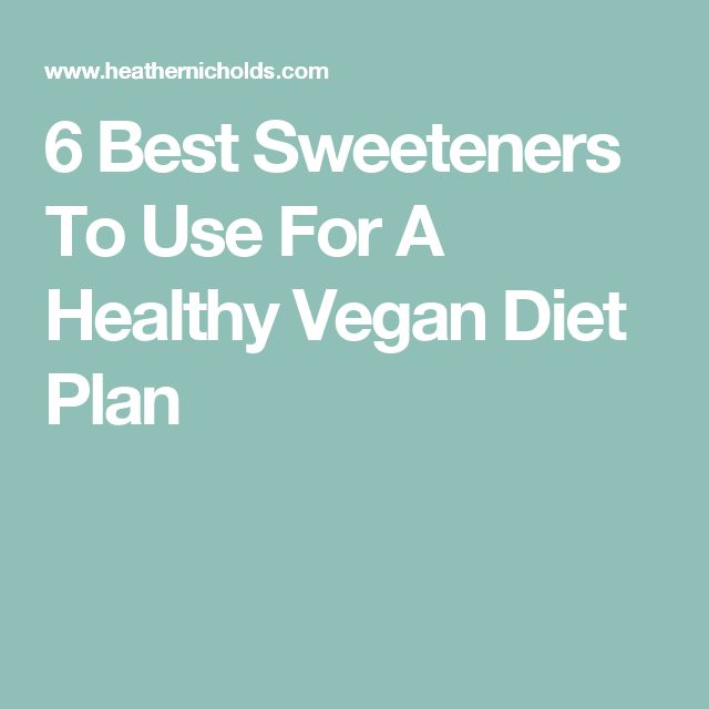 6 Best Sweeteners To Use For A Healthy Vegan Diet Plan