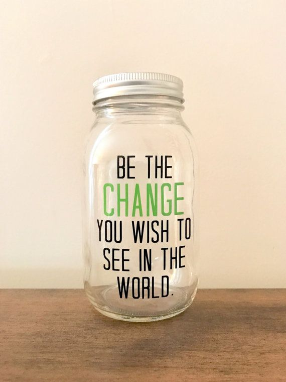 Be The Change You WishTo See In The World//Savings