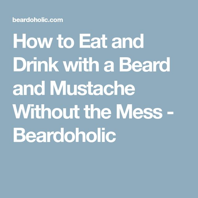 How to Eat and Drink with a Beard and Mustache Without the Mess - Beardoholic