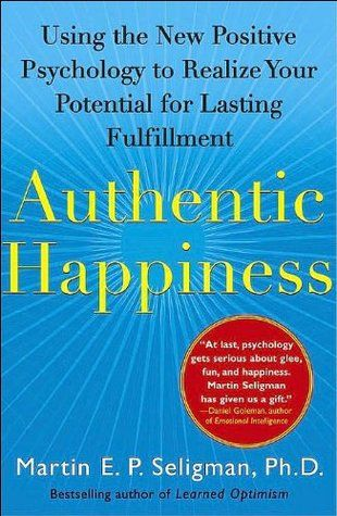 Authentic Happiness: Using the New Positive Psychology to Realize Your Potential for Lasting Fulfillment  #authentichappiness