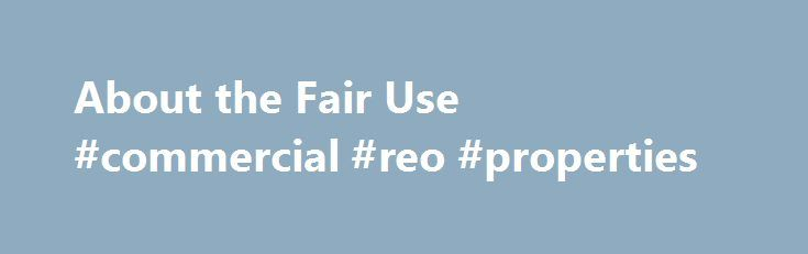 About the Fair Use #commercial #reo #properties http://commercial.remmont.com/about-the-fair-use-commercial-reo-properties/  #commercial music definition # U.S. Copyright Office Fair Use Index Welcome to the U.S. Copyright Office Fair Use Index. This Fair Use Index is a project undertaken by the Office of the Register in support of the 2013 Joint Strategic Plan on Intellectual Property Enforcement of the Office of the Intellectual Property Enforcement Coordinator (IPEC […]