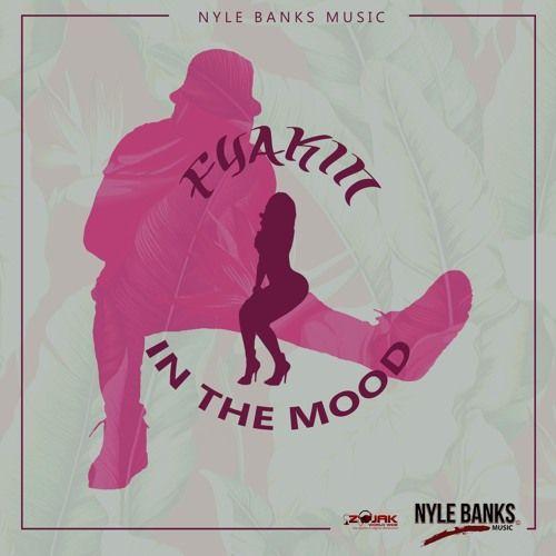 Fyakin - In The Mood (Nyle Banks Music)  #Fyakin #Fyakin #InTheMood #NyleBanksMusic