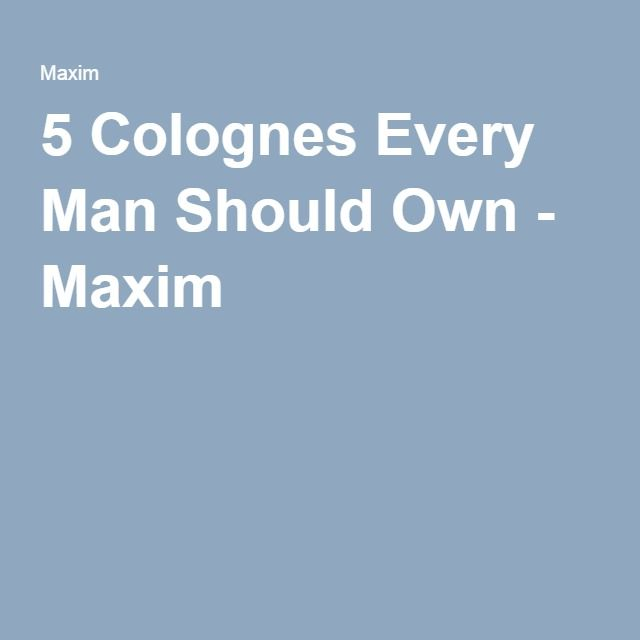 5 Colognes Every Man Should Own - Maxim