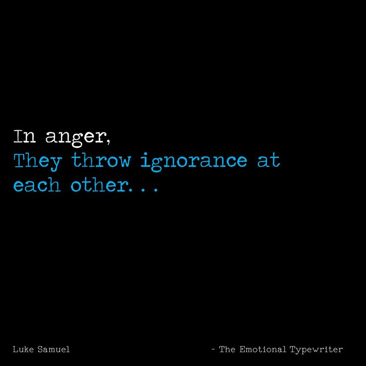 #Quotes #TET #TheEmotionalTypewriter #LIfeQuotes #Anger #Ignorance #SadQuotes #Fights #Relationship
