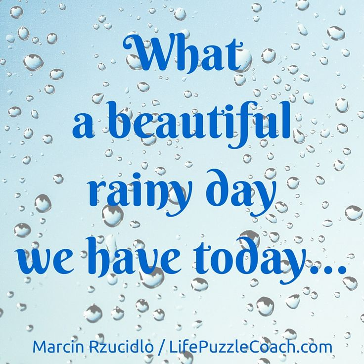 What a beautiful rainy day we have today... [Marcin Rzucidlo / Life Puzzle Coach] http://lifepuzzlecoach.com/