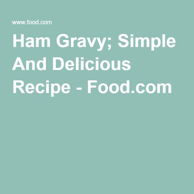 Ham Gravy; Simple And Delicious Recipe - Food.com