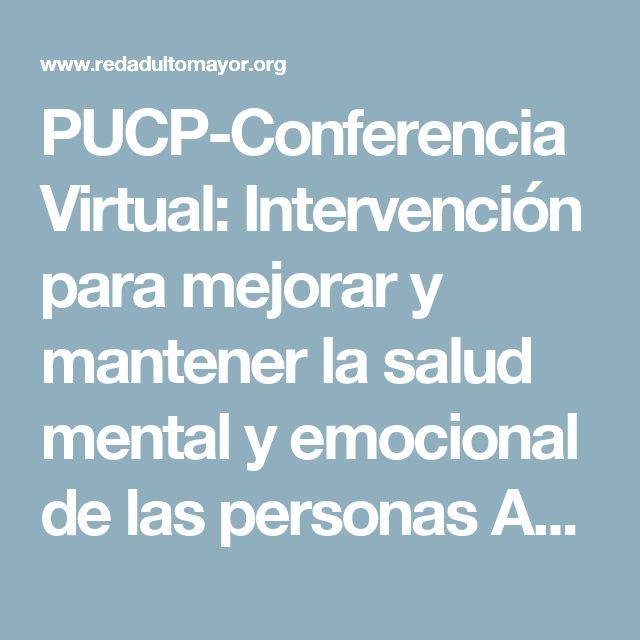 PUCP-Conferencia Virtual: Intervención para mejorar y mantener la salud mental y emocional de las personas Adultas Mayores   Central Informativa del Adulto Mayor