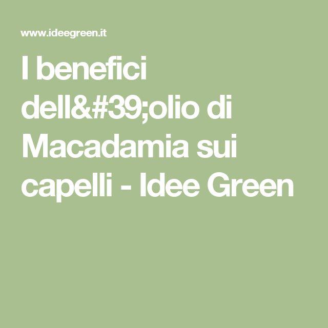 I benefici dell'olio di Macadamia sui capelli - Idee Green